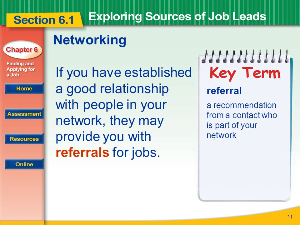 11 Networking If you have established a good relationship with people in your network, they may provide you with referrals for jobs.