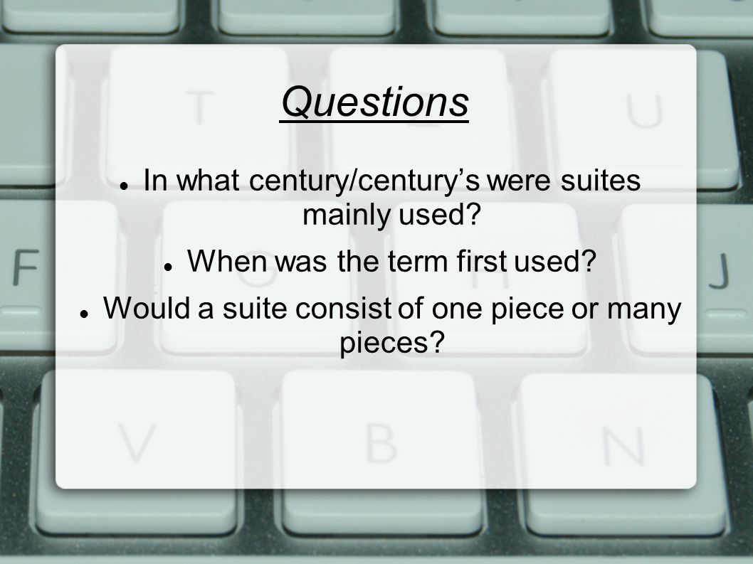 Questions In what century/century's were suites mainly used.