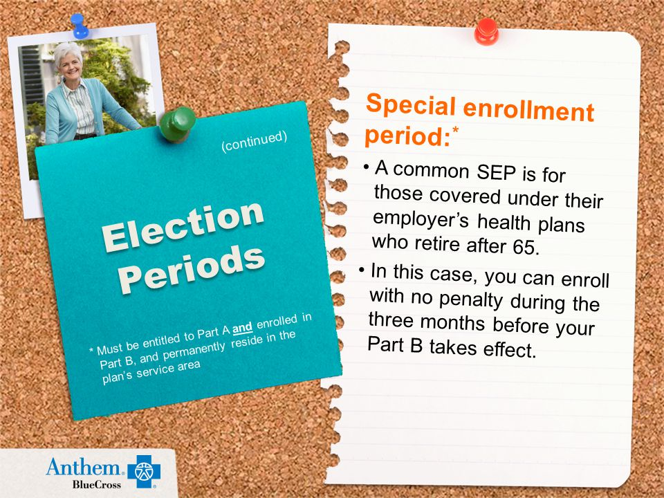 Special enrollment period: * A common SEP is for those covered under their employer's health plans who retire after 65.