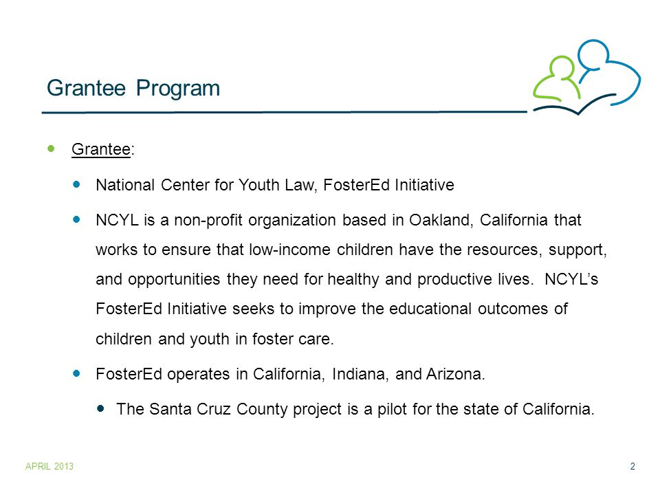 Grantee: National Center for Youth Law, FosterEd Initiative NCYL is a non-profit organization based in Oakland, California that works to ensure that low-income children have the resources, support, and opportunities they need for healthy and productive lives.