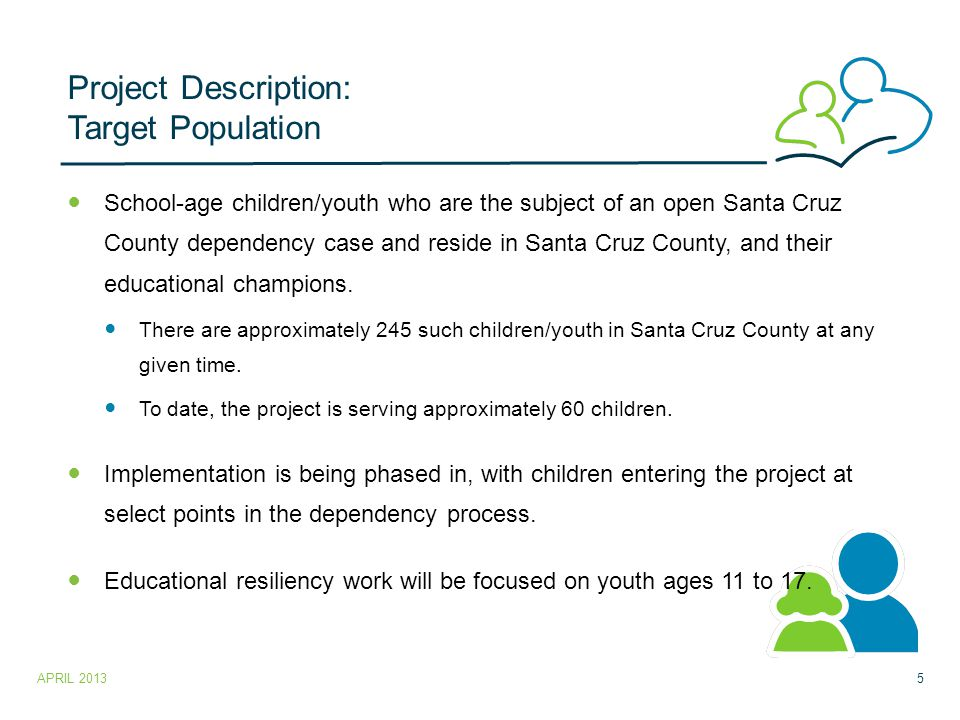 Project Description: Target Population School-age children/youth who are the subject of an open Santa Cruz County dependency case and reside in Santa Cruz County, and their educational champions.