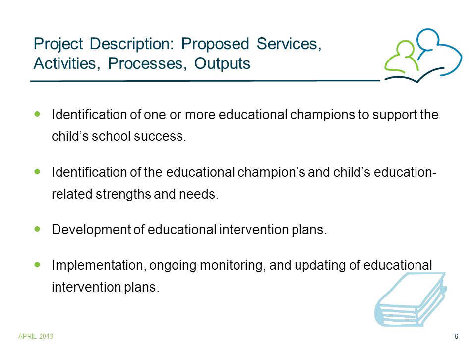 Project Description: Proposed Services, Activities, Processes, Outputs Identification of one or more educational champions to support the child's school success.