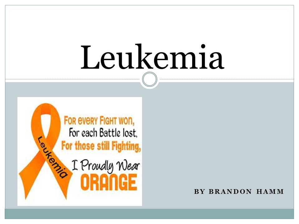 BY BRANDON HAMM Leukemia