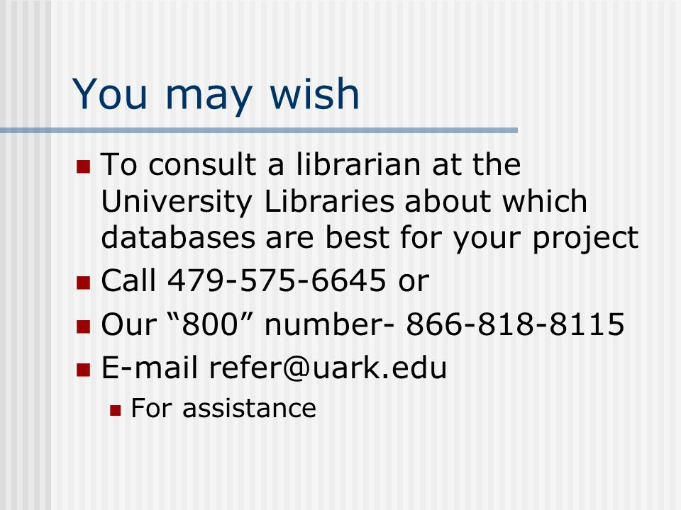 You may wish To consult a librarian at the University Libraries about which databases are best for your project Call or Our 800 number For assistance