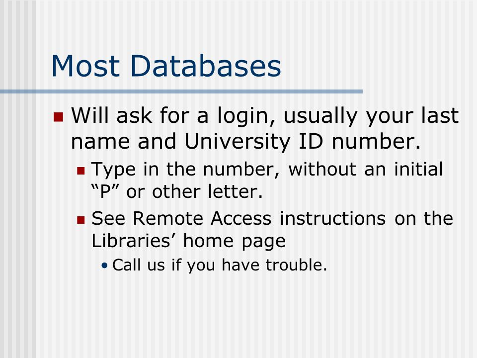Most Databases Will ask for a login, usually your last name and University ID number.