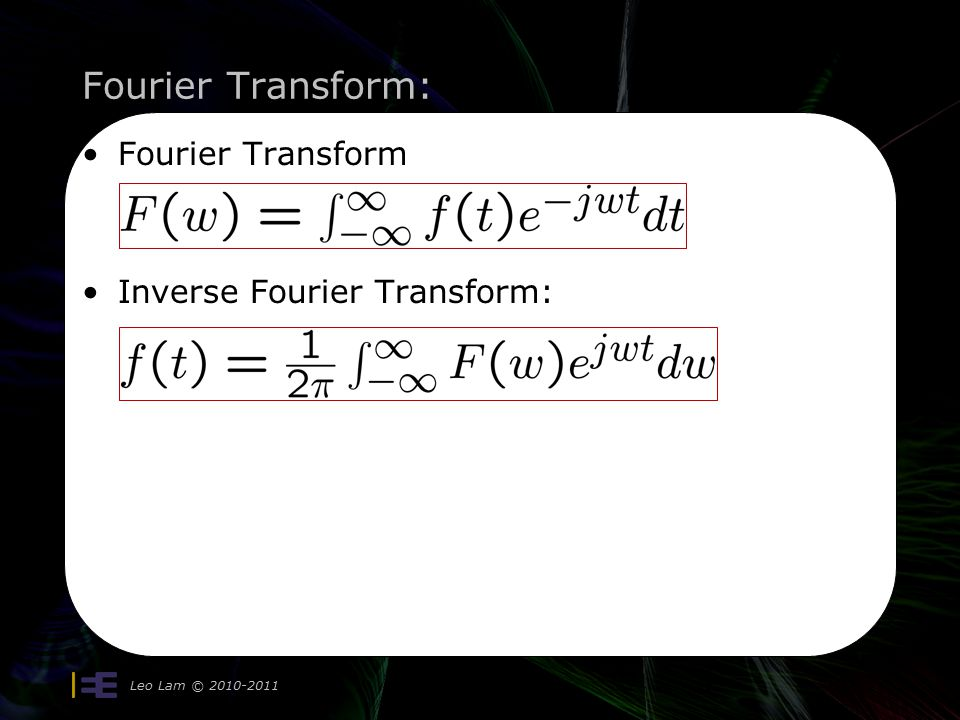Fourier Transform: Leo Lam © Fourier Transform Inverse Fourier Transform: