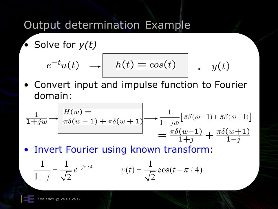 Output determination Example Leo Lam © Solve for y(t) Convert input and impulse function to Fourier domain: Invert Fourier using known transform: