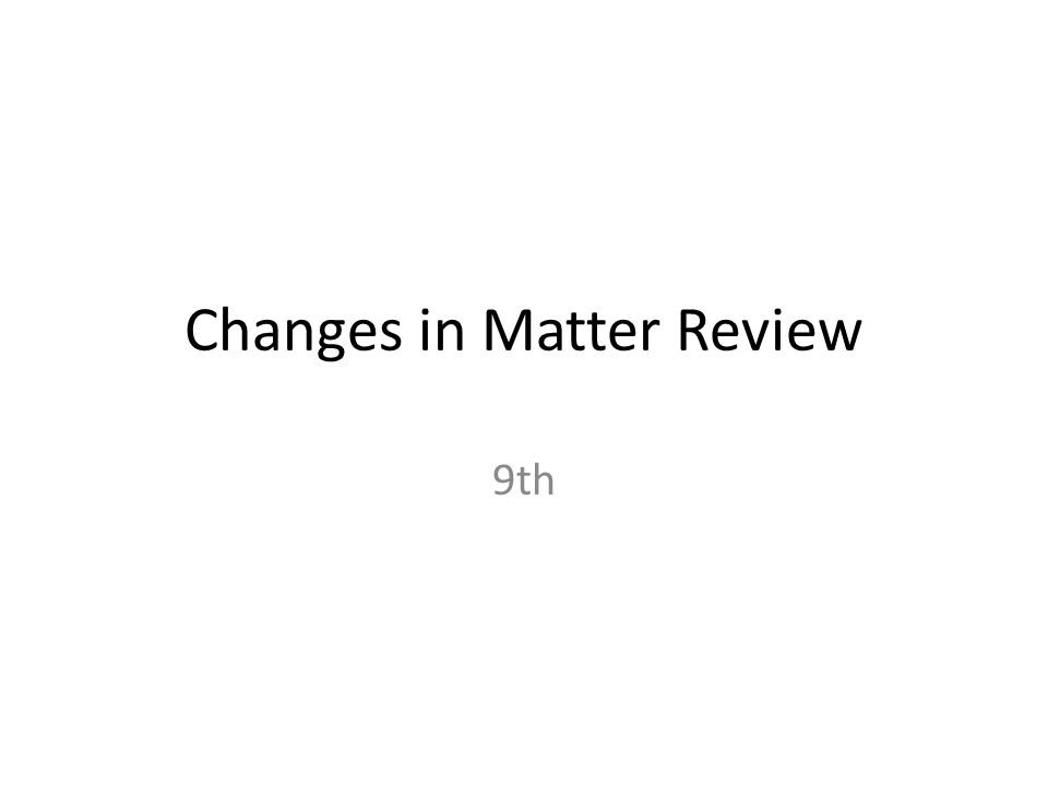 Changes in Matter Review 9th