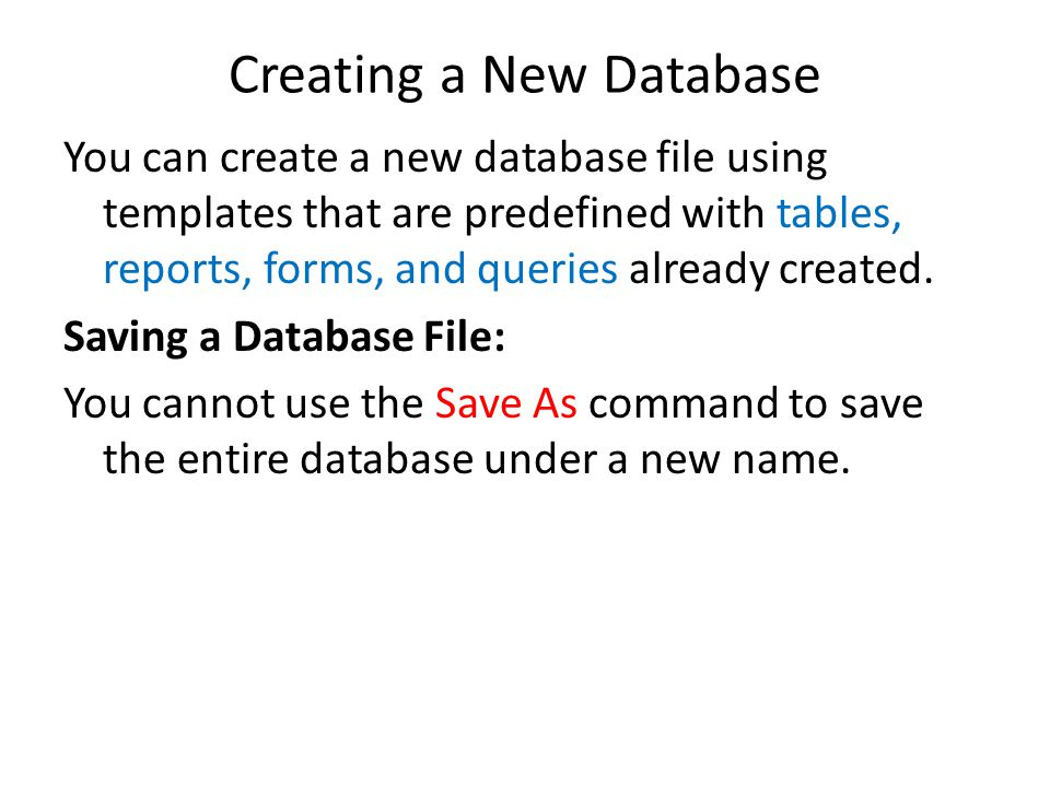 Creating a New Database You can create a new database file using templates that are predefined with tables, reports, forms, and queries already created.