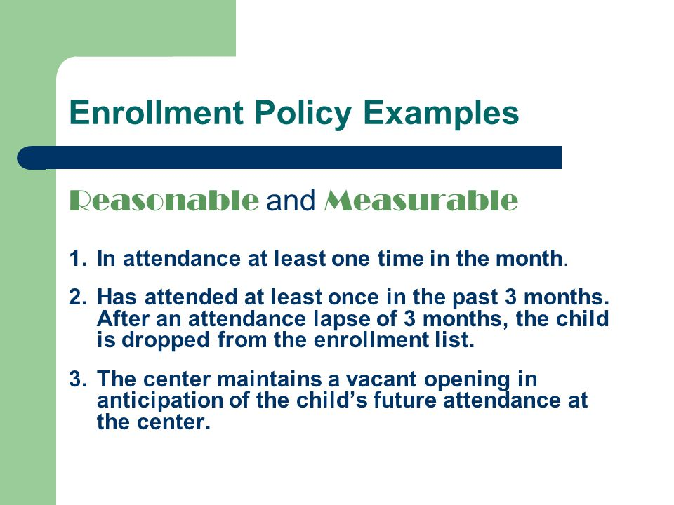 Enrollment Policy Examples Reasonable and Measurable 1.In attendance at least one time in the month.