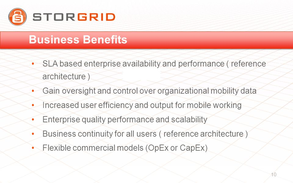 Business Benefits SLA based enterprise availability and performance ( reference architecture ) Gain oversight and control over organizational mobility data Increased user efficiency and output for mobile working Enterprise quality performance and scalability Business continuity for all users ( reference architecture ) Flexible commercial models (OpEx or CapEx) 10