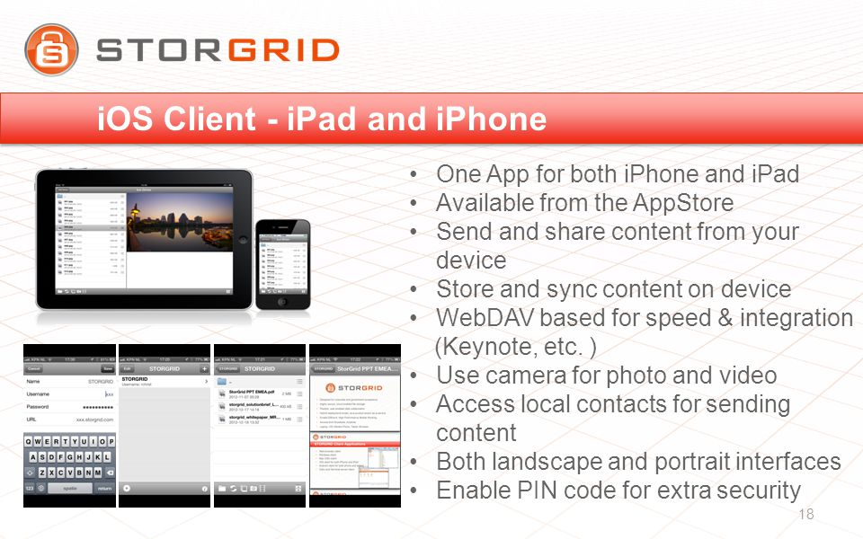 One App for both iPhone and iPad Available from the AppStore Send and share content from your device Store and sync content on device WebDAV based for speed & integration (Keynote, etc.