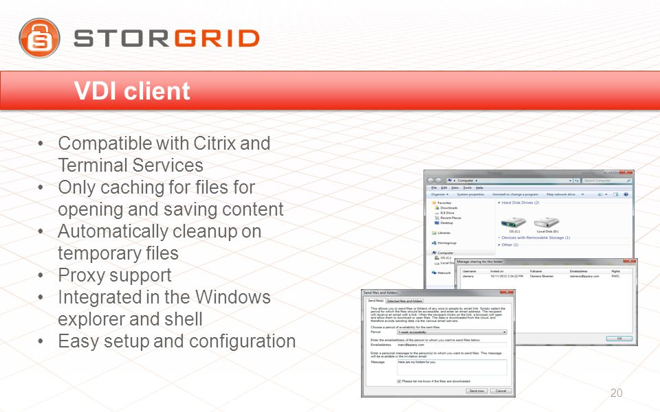 Compatible with Citrix and Terminal Services Only caching for files for opening and saving content Automatically cleanup on temporary files Proxy support Integrated in the Windows explorer and shell Easy setup and configuration VDI client 20