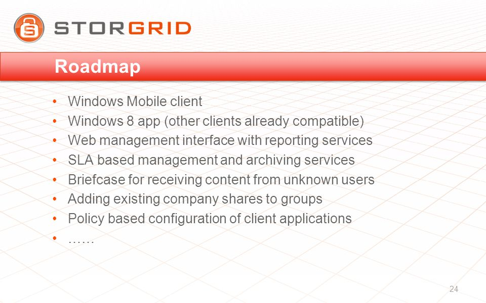 Roadmap Windows Mobile client Windows 8 app (other clients already compatible) Web management interface with reporting services SLA based management and archiving services Briefcase for receiving content from unknown users Adding existing company shares to groups Policy based configuration of client applications …… 24