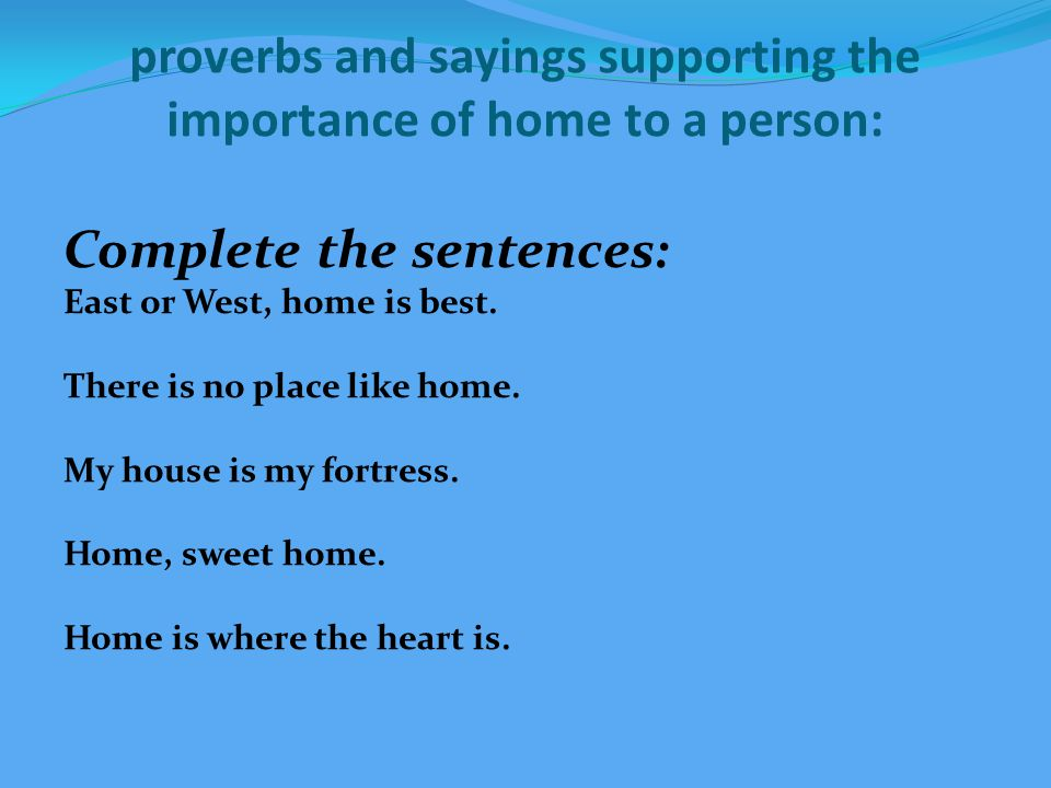 proverbs and sayings supporting the importance of home to a person complete the sentences