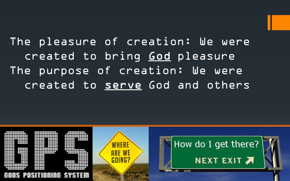 The pleasure of creation: We were created to bring God pleasure The purpose of creation: We were created to serve God and others