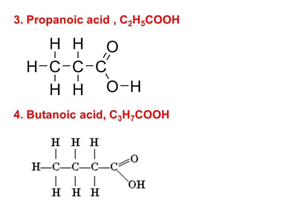 Propanoic Acid C 2 H 5 COOH 4 Butanoic 3 7