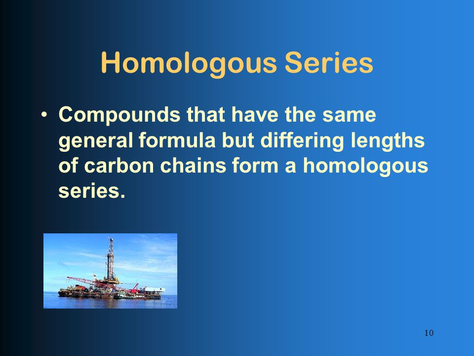 Homologous Series Compounds that have the same general formula but differing lengths of carbon chains form a homologous series.