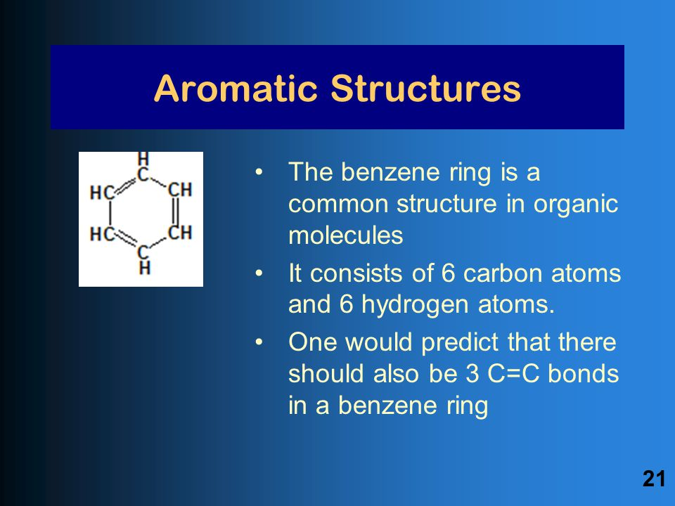 The benzene ring is a common structure in organic molecules It consists of 6 carbon atoms and 6 hydrogen atoms.