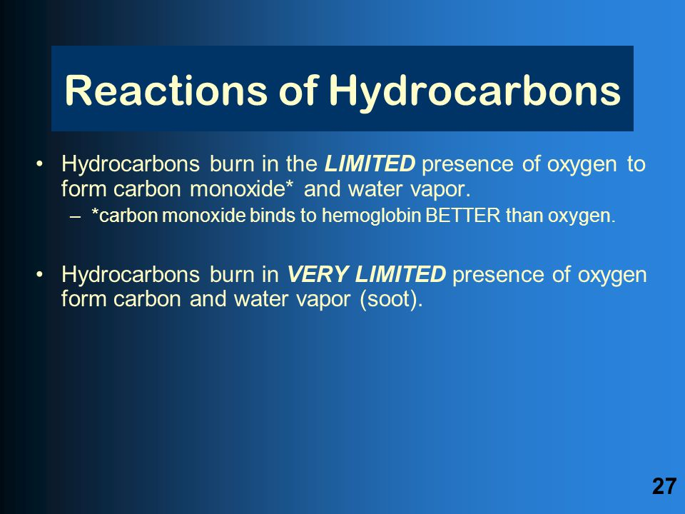 Reactions of Hydrocarbons Hydrocarbons burn in the LIMITED presence of oxygen to form carbon monoxide* and water vapor.