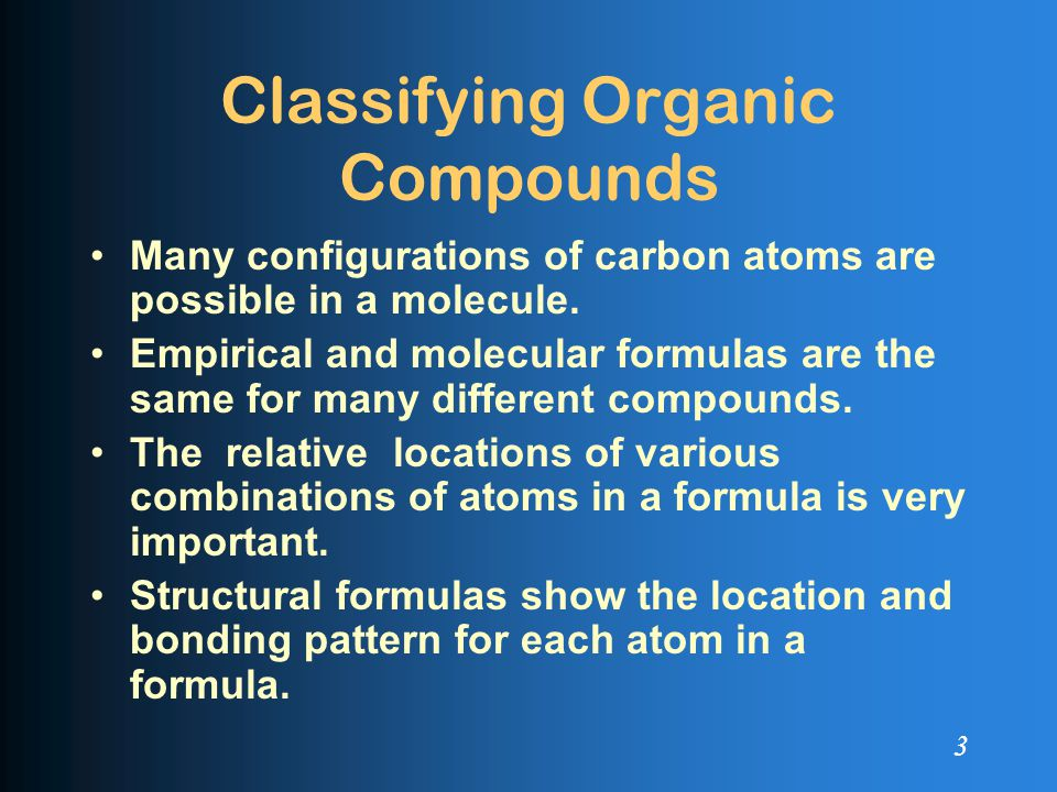 Classifying Organic Compounds Many configurations of carbon atoms are possible in a molecule.
