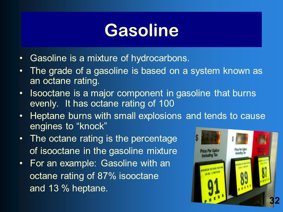 Gasoline Gasoline is a mixture of hydrocarbons.