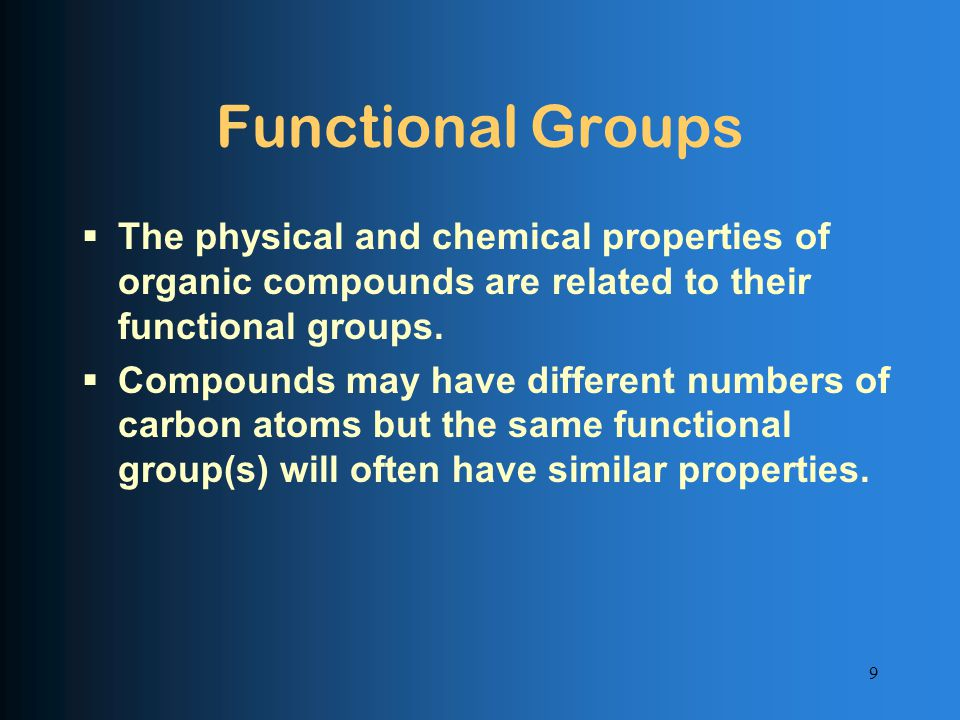 Functional Groups  The physical and chemical properties of organic compounds are related to their functional groups.