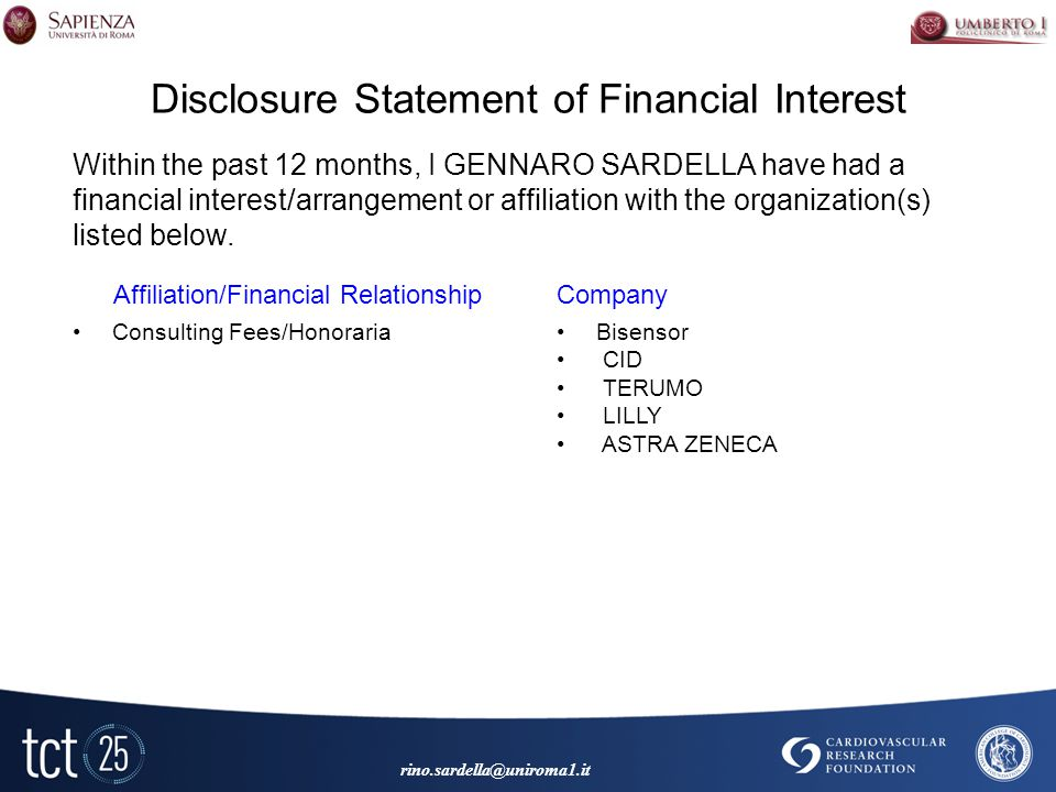 Disclosure Statement of Financial Interest Consulting Fees/HonorariaBisensor CID TERUMO LILLY ASTRA ZENECA Within the past 12 months, I GENNARO SARDELLA have had a financial interest/arrangement or affiliation with the organization(s) listed below.