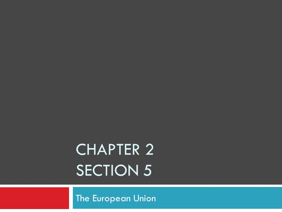CHAPTER 2 SECTION 5 The European Union