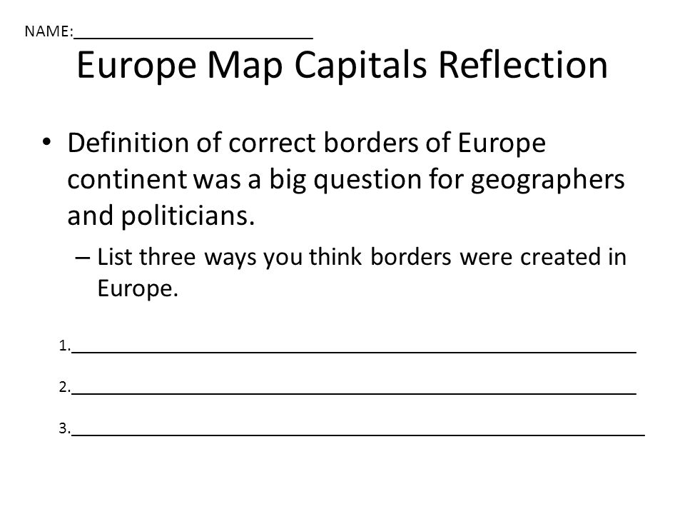 Europe Map Capitals Reflection Definition of correct borders of Europe continent was a big question for geographers and politicians.