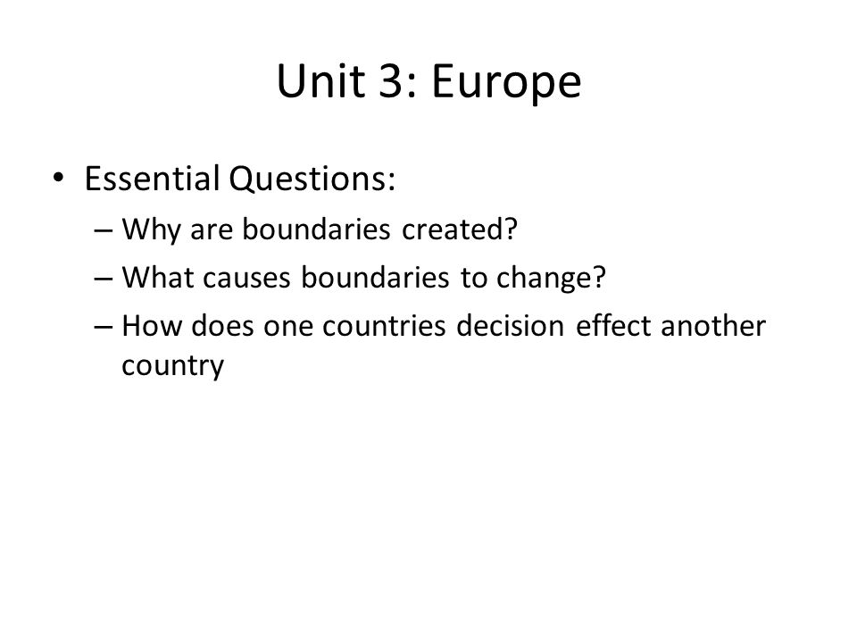 Unit 3: Europe Essential Questions: – Why are boundaries created.