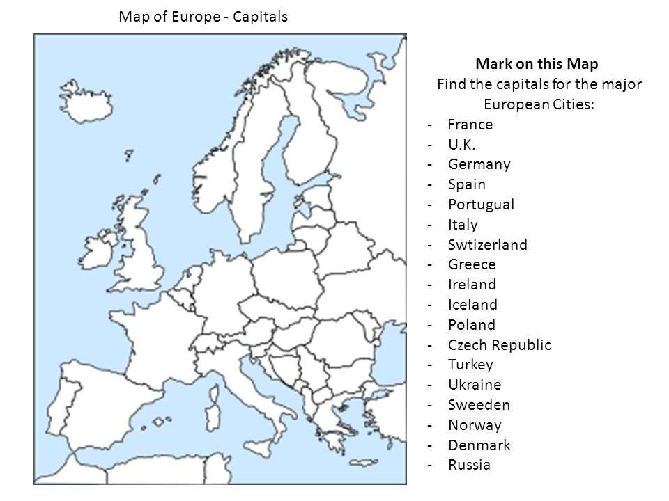 Mark on this Map Find the capitals for the major European Cities: - France -U.K.