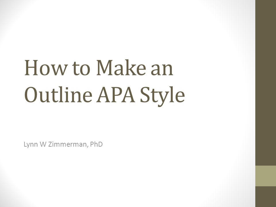 How to Make an Outline APA Style Lynn W Zimmerman, PhD