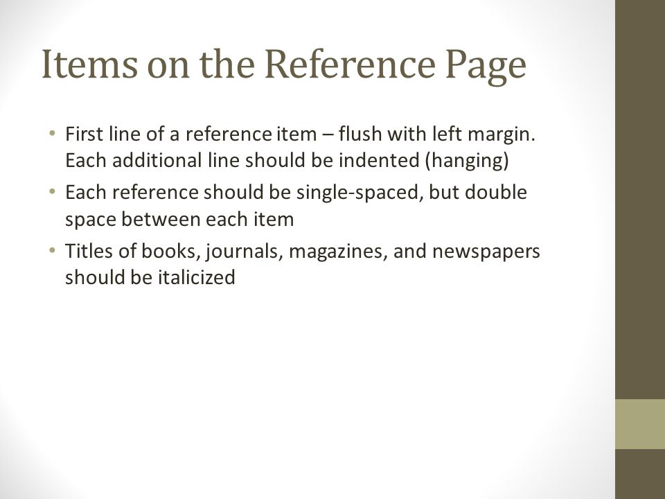 Items on the Reference Page First line of a reference item – flush with left margin.