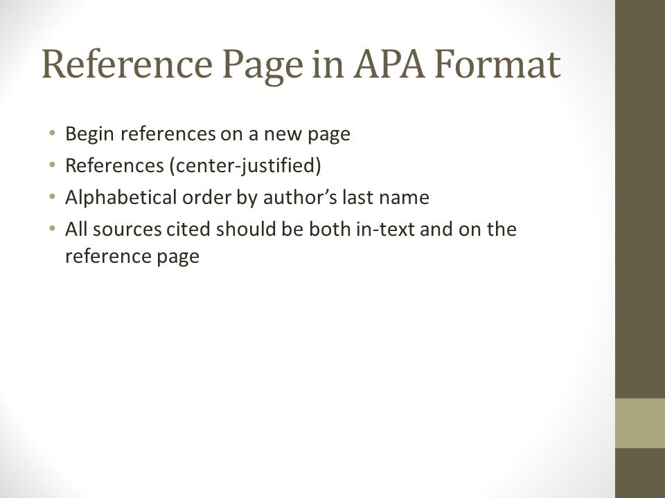 Reference Page in APA Format Begin references on a new page References (center-justified) Alphabetical order by author's last name All sources cited should be both in-text and on the reference page