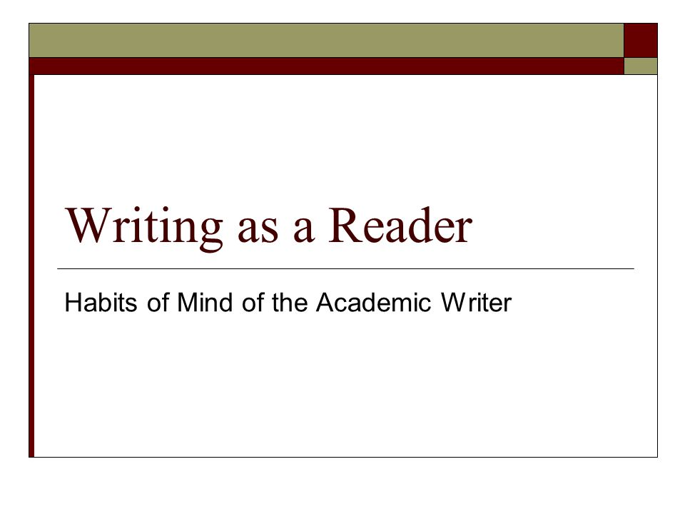 Writing As A Reader Habits Of Mind Of The Academic Writer Ppt