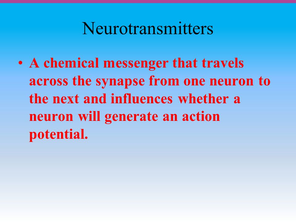 Neurotransmitters A chemical messenger that travels across the synapse from one neuron to the next and influences whether a neuron will generate an action potential.