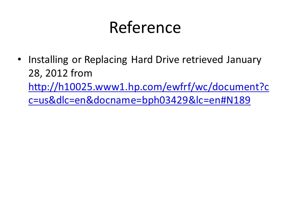 Reference Installing or Replacing Hard Drive retrieved January 28, 2012 from   c c=us&dlc=en&docname=bph03429&lc=en#N189   c c=us&dlc=en&docname=bph03429&lc=en#N189