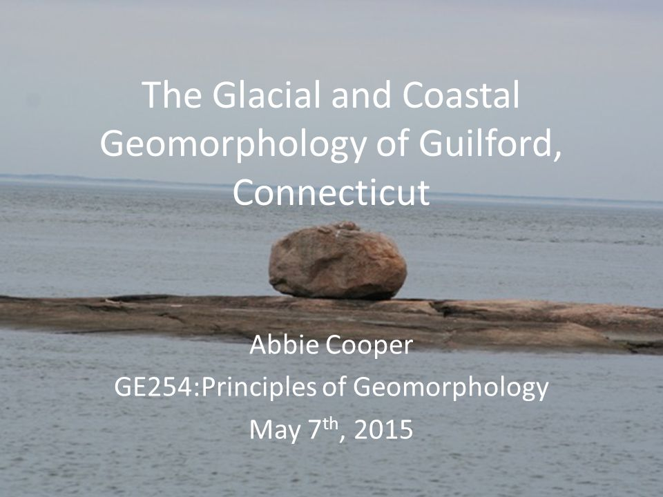 The Glacial And Coastal Geomorphology Of Guilford Connecticut Abbie