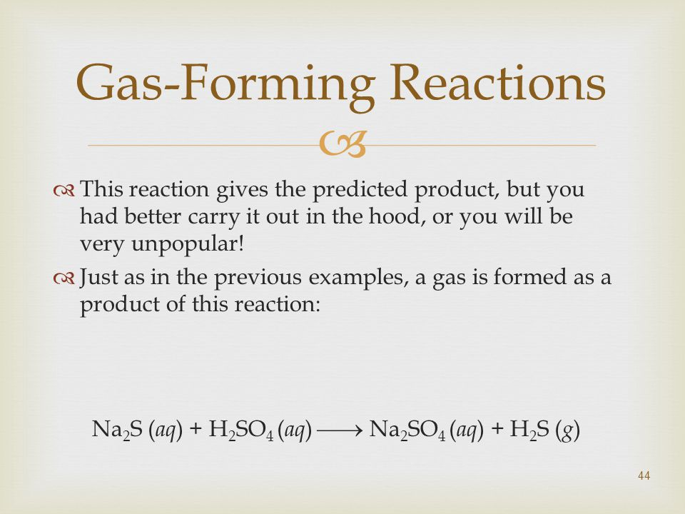  44 Gas-Forming Reactions  This reaction gives the predicted product, but you had better carry it out in the hood, or you will be very unpopular.