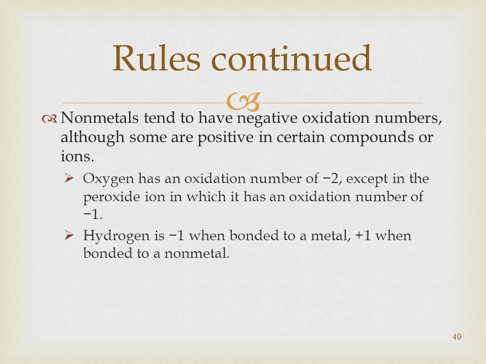   Nonmetals tend to have negative oxidation numbers, although some are positive in certain compounds or ions.
