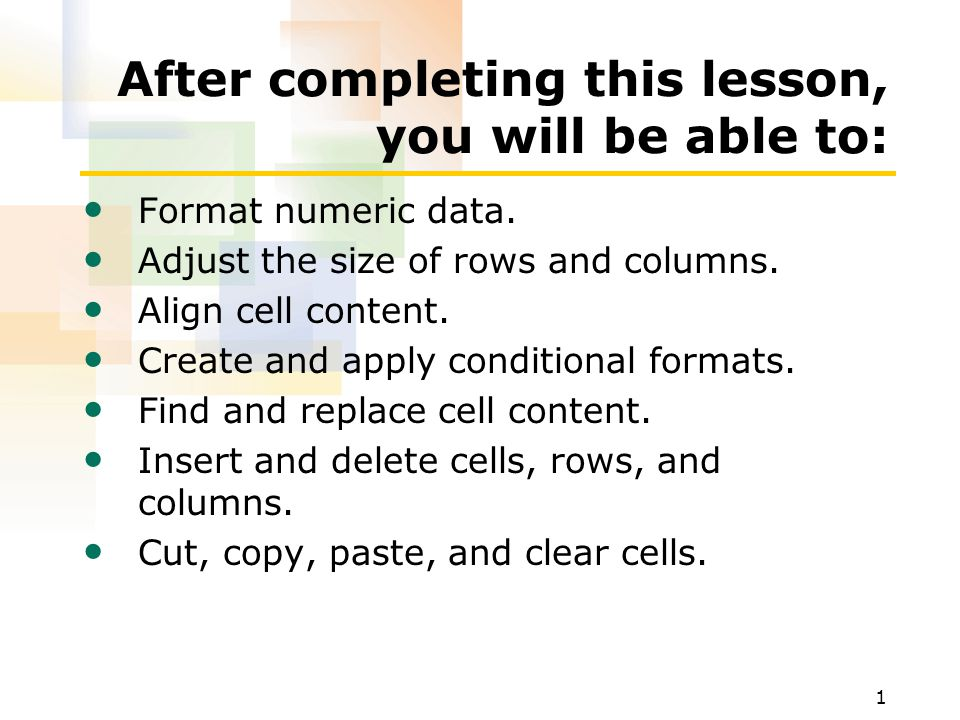 1 After completing this lesson, you will be able to: Format numeric data.