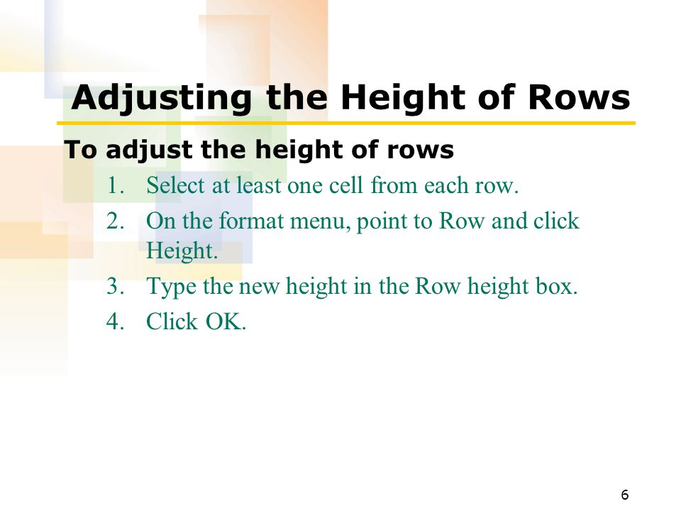 6 Adjusting the Height of Rows To adjust the height of rows 1.Select at least one cell from each row.