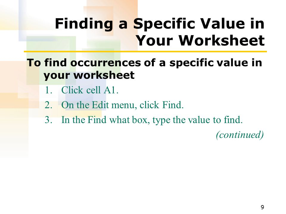 9 Finding a Specific Value in Your Worksheet To find occurrences of a specific value in your worksheet 1.Click cell A1.