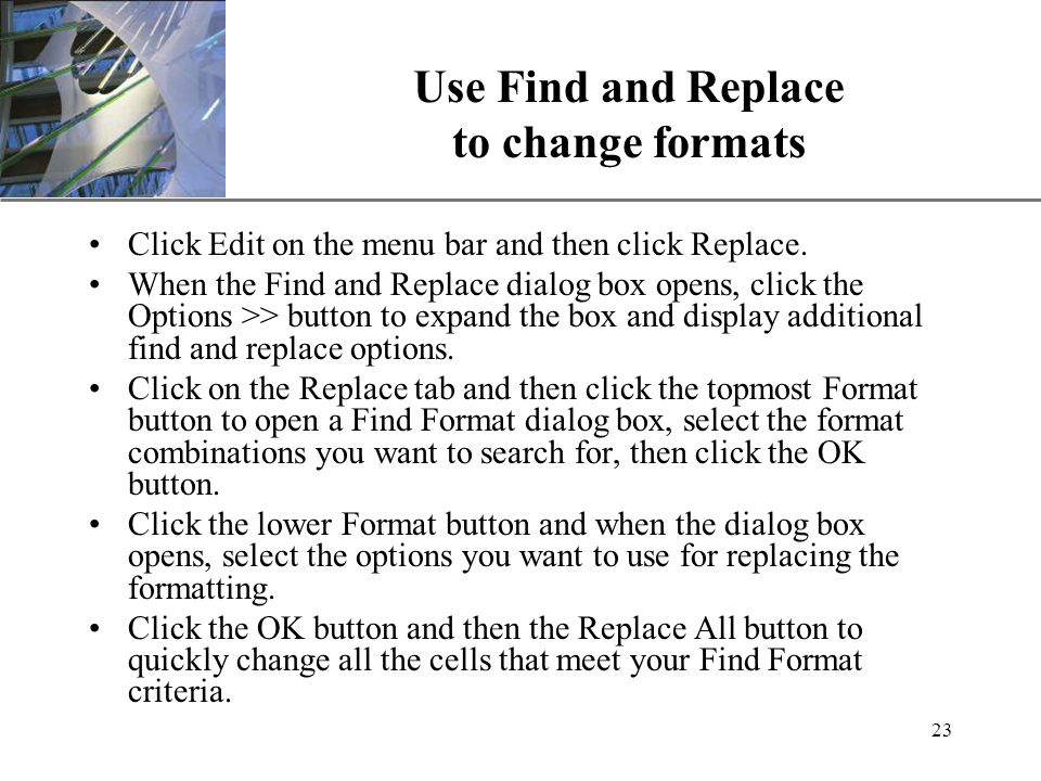 XP 23 Use Find and Replace to change formats Click Edit on the menu bar and then click Replace.