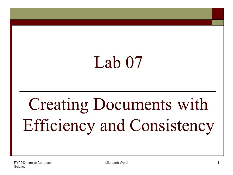 PYP002 Intro.to Computer Science Microsoft Word1 Lab 07 Creating Documents with Efficiency and Consistency