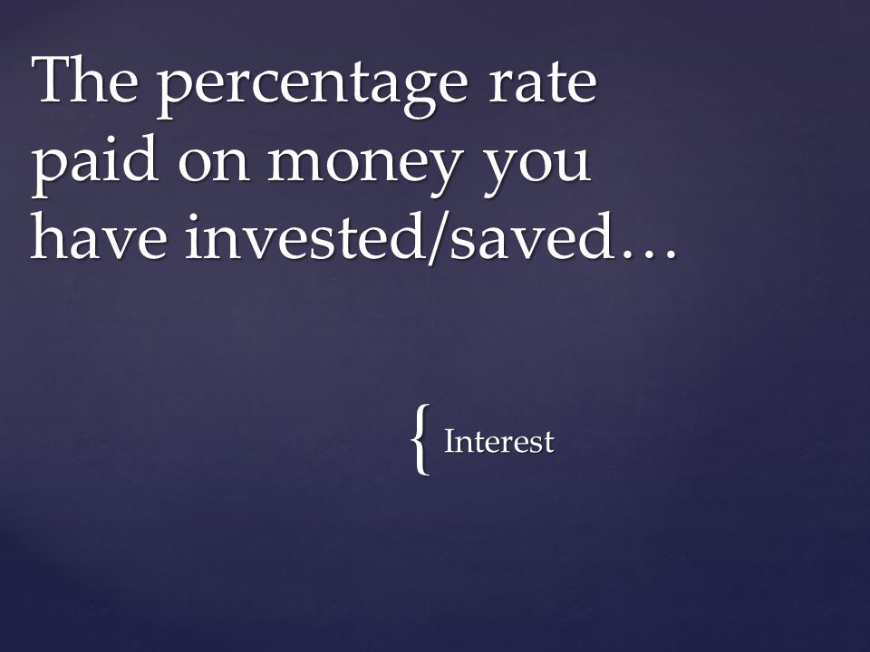 { Interest The percentage rate paid on money you have invested/saved…