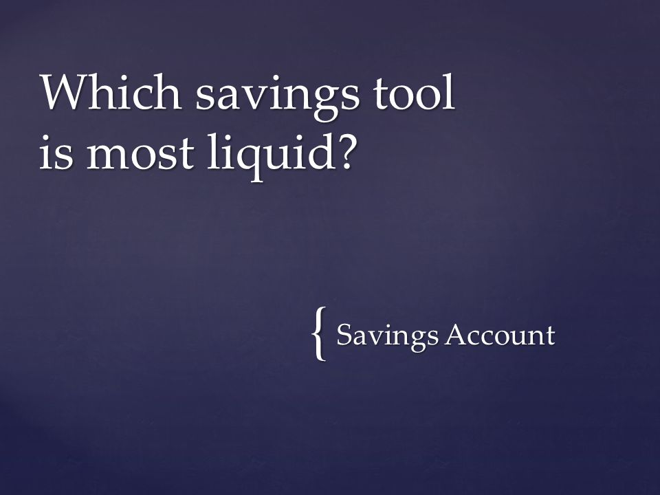 { Savings Account Which savings tool is most liquid
