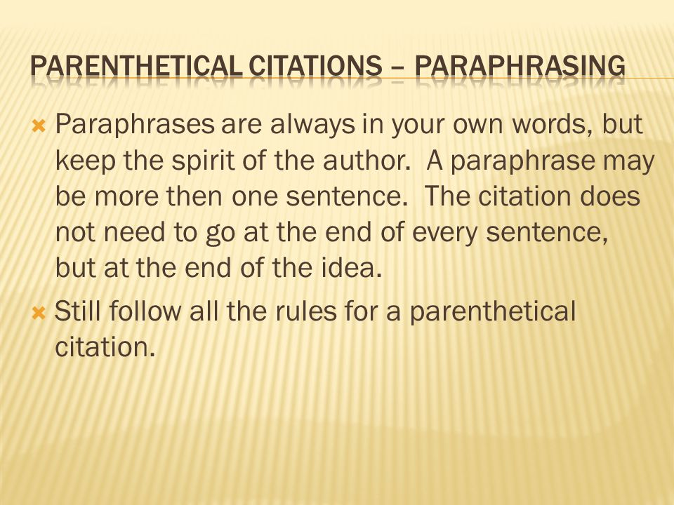  Paraphrases are always in your own words, but keep the spirit of the author.