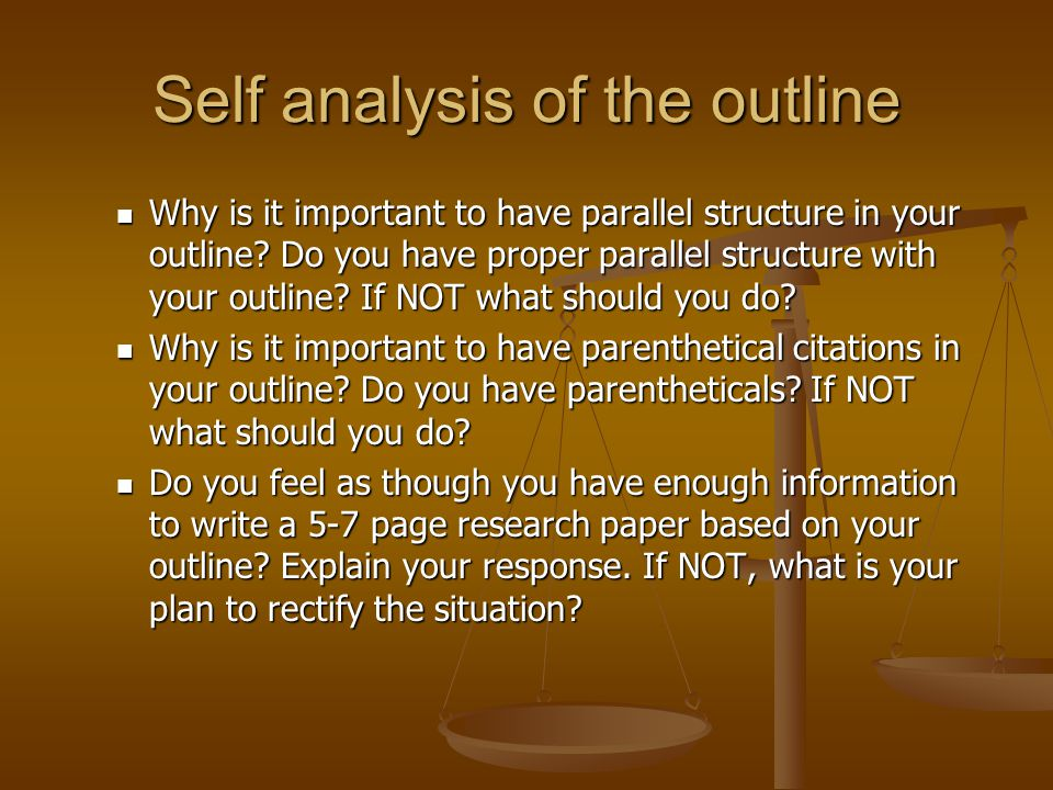 Self analysis of the outline Why is it important to have parallel structure in your outline.